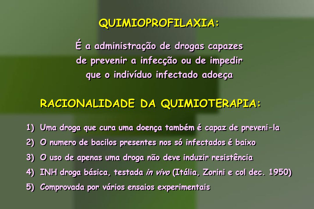 QUIMIOPROFILAXIA: É a administração de drogas capazes de prevenir a infecção ou de impedir que o indivíduo infectado adoeça QUIMIOPROFILAXIA: É a admi