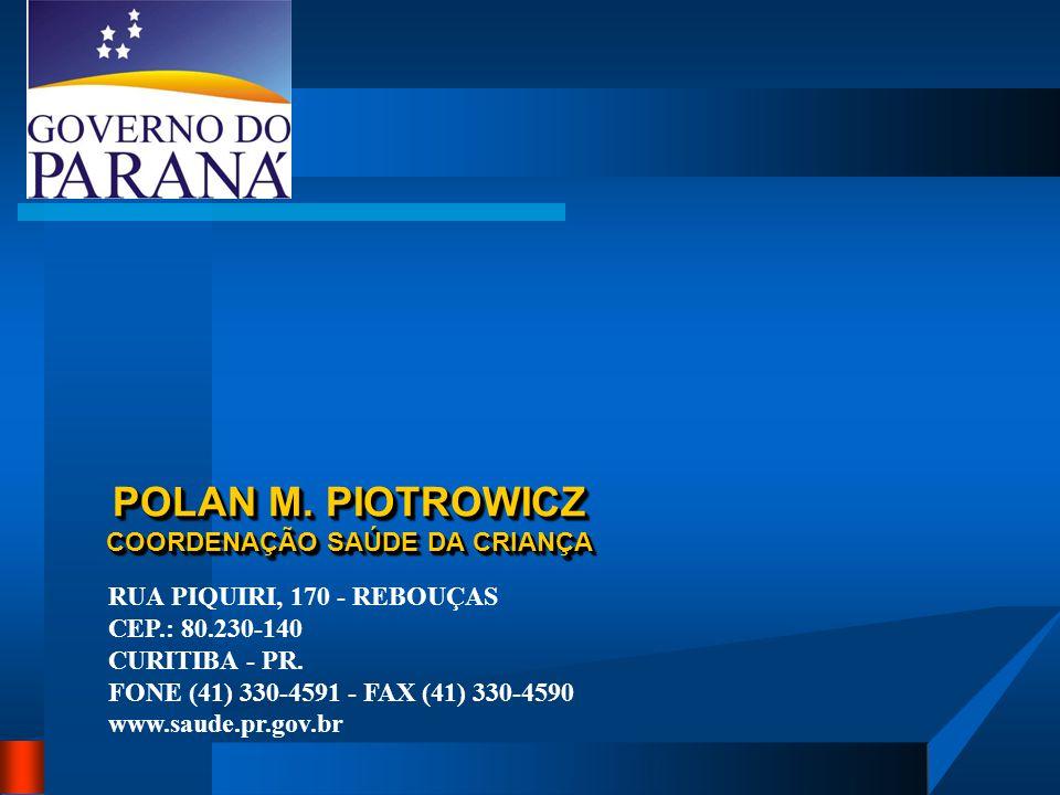 POLAN M. PIOTROWICZ COORDENAÇÃO SAÚDE DA CRIANÇA RUA PIQUIRI, 170 - REBOUÇAS CEP.: 80.230-140 CURITIBA - PR. FONE (41) 330-4591 - FAX (41) 330-4590 ww
