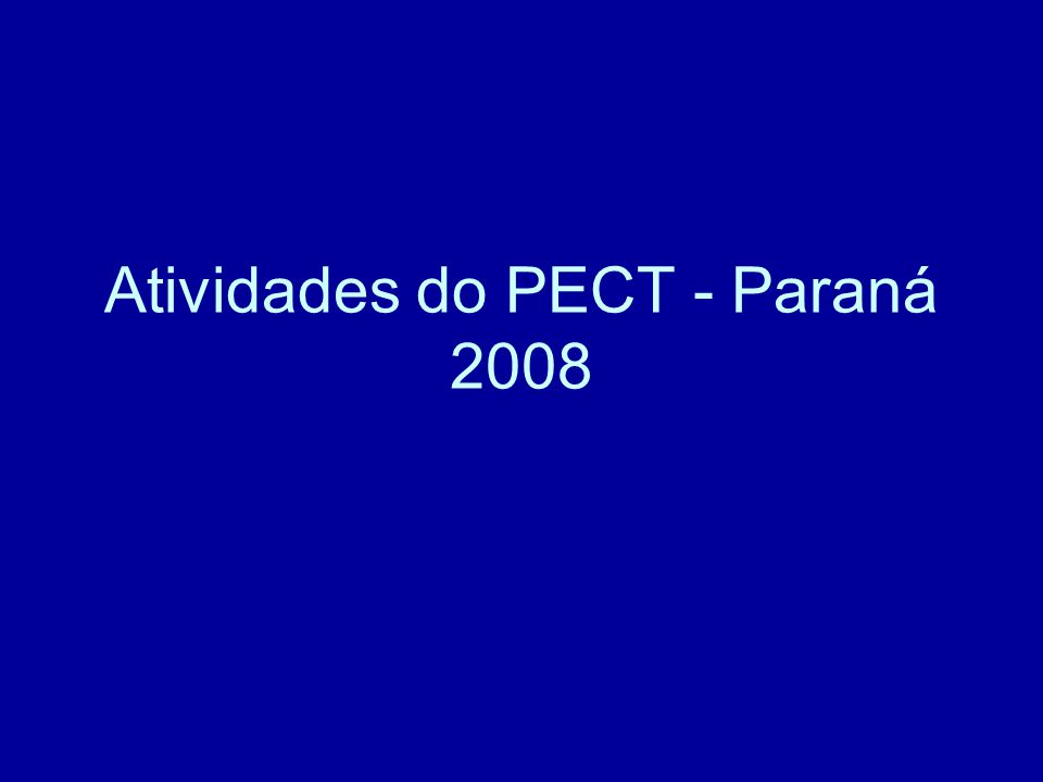 Atribuições dos diferentes níveis PECT -Buscar parcerias - SESI, SANEPAR, PASTORAL, universidades (UFPR, UFRJ, UGF); -auxiliar nas capacitações; -implementar supervisões; -auxiliar nas pesquisas operacionais; -monitorar quimiprofilaxia (janeiro 2009).