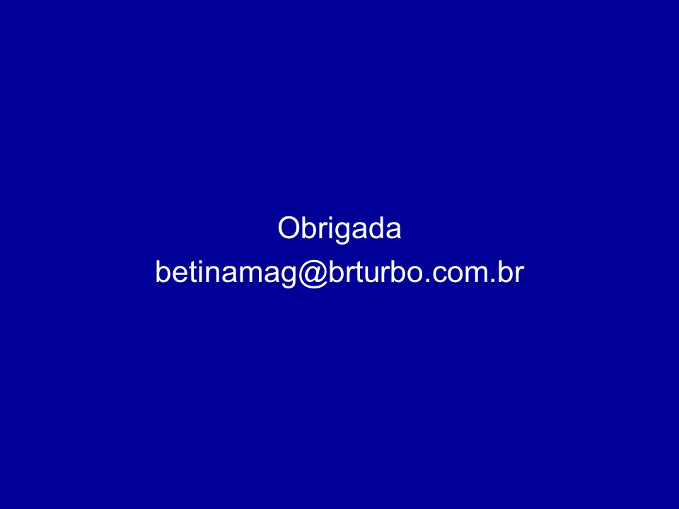 Obrigada betinamag@brturbo.com.br