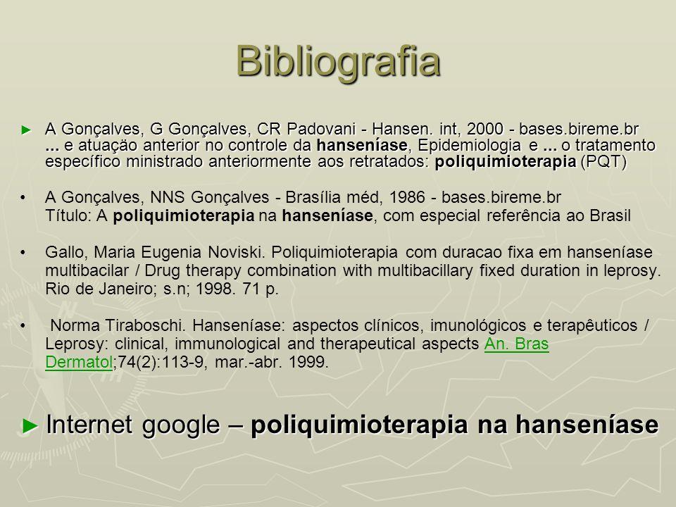 Bibliografia ► A Gonçalves, G Gonçalves, CR Padovani - Hansen. int, 2000 - bases.bireme.br... e atuaçäo anterior no controle da hanseníase, Epidemiolo
