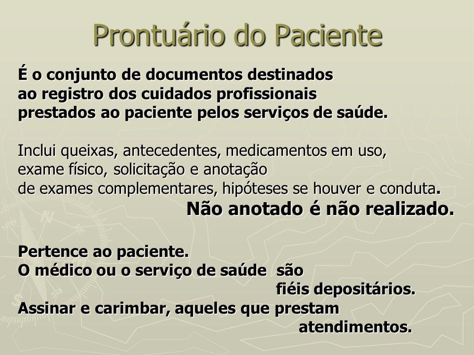 Prontuário do Paciente É o conjunto de documentos destinados ao registro dos cuidados profissionais prestados ao paciente pelos serviços de saúde. Inc