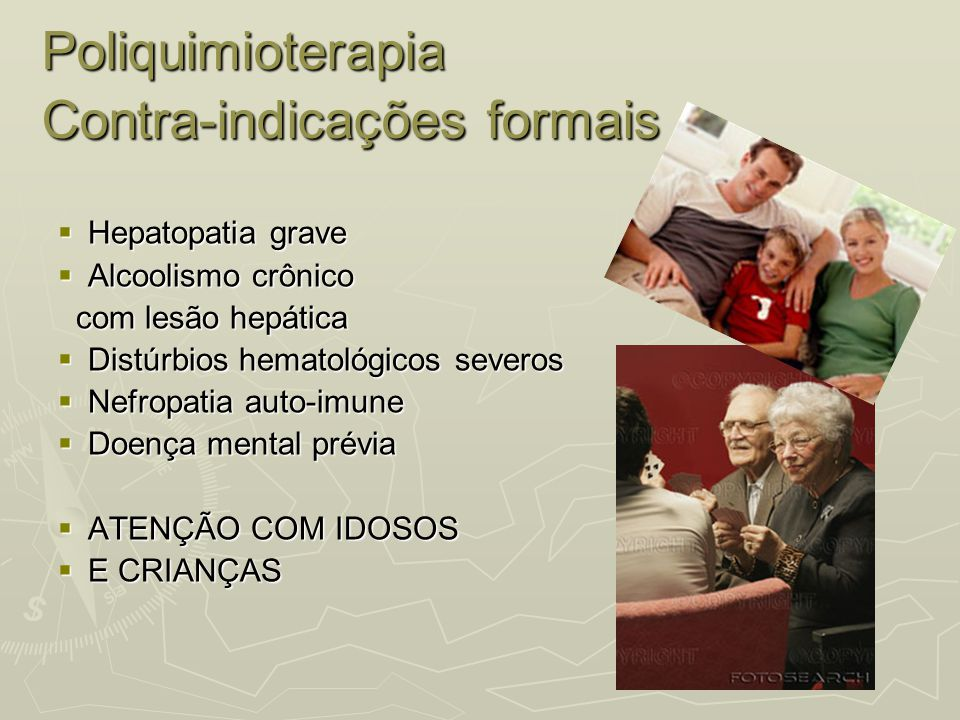 Poliquimioterapia Contra-indicações formais  Hepatopatia grave  Alcoolismo crônico com lesão hepática  Distúrbios hematológicos severos  Nefropati