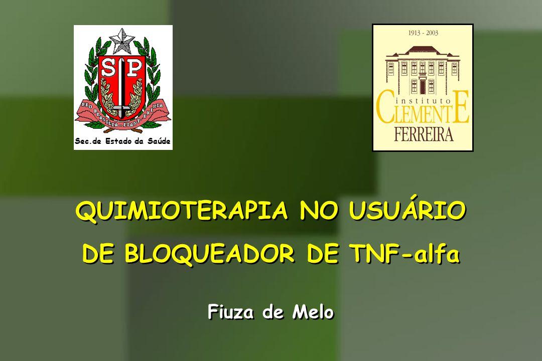 QUIMIOTERAPIA NO USUÁRIO DE BLOQUEADOR DE TNF-alfa QUIMIOTERAPIA NO USUÁRIO DE BLOQUEADOR DE TNF-alfa Fiuza de Melo Sec.de Estado da Saúde