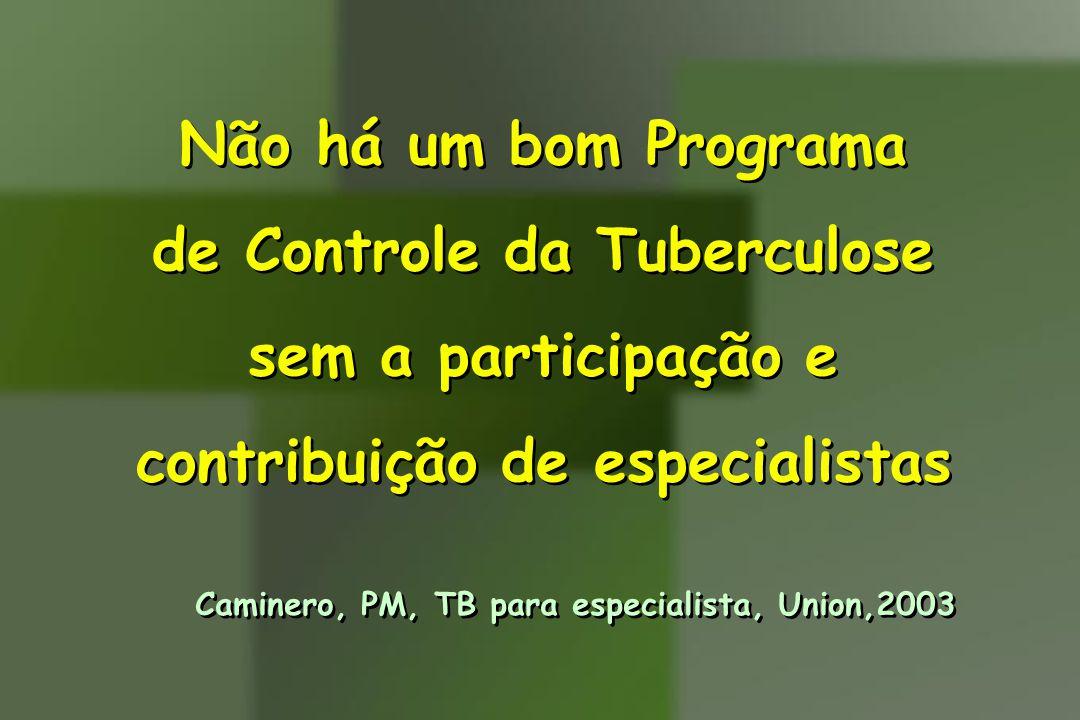 Não há um bom Programa de Controle da Tuberculose sem a participação e contribuição de especialistas Não há um bom Programa de Controle da Tuberculose