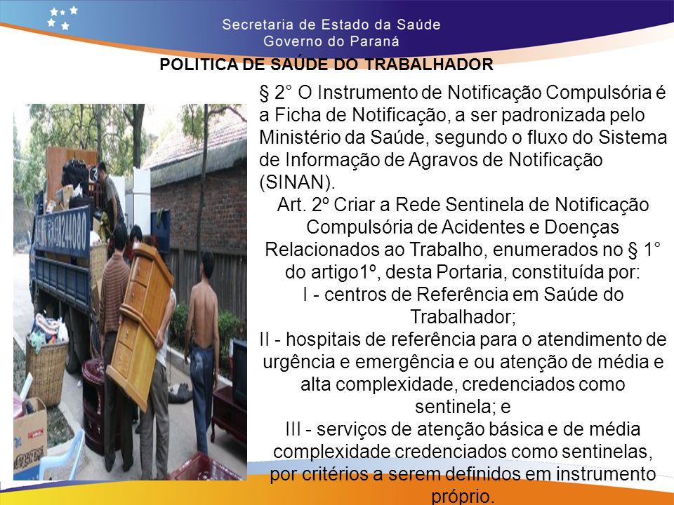POLITICA DE SAÚDE DO TRABALHADOR Trajeto 14,7 § 2° O Instrumento de Notificação Compulsória é a Ficha de Notificação, a ser padronizada pelo Ministéri
