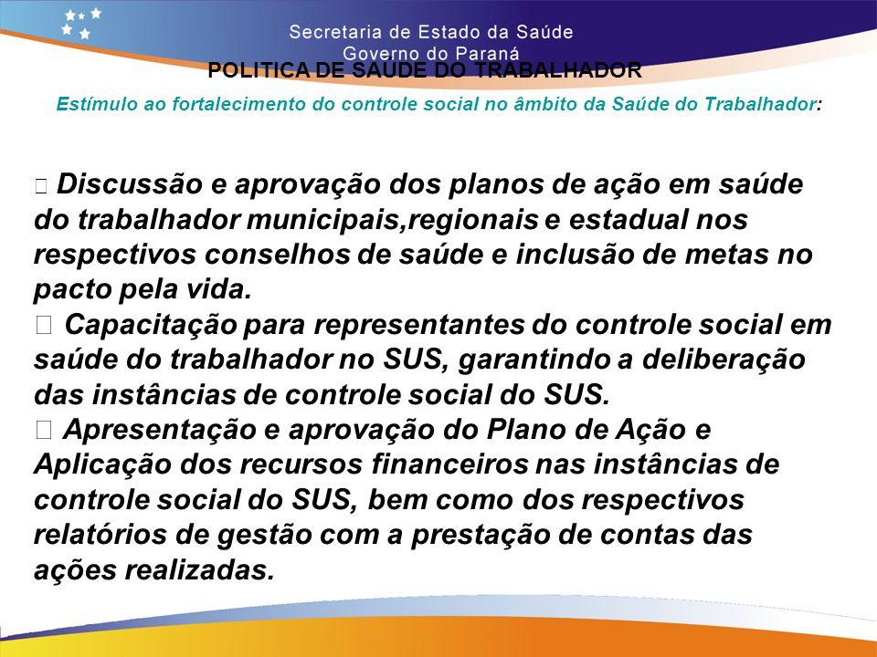 POLITICA DE SAÚDE DO TRABALHADOR Trajeto 14,7 Estímulo ao fortalecimento do controle social no âmbito da Saúde do Trabalhador: • Discussão e aprovação