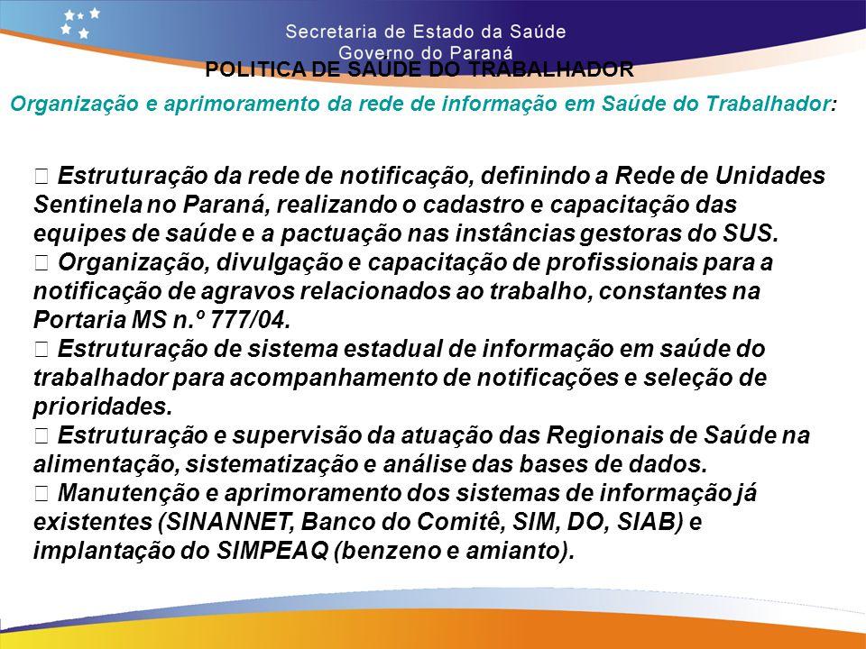 POLITICA DE SAÚDE DO TRABALHADOR Trajeto 14,7 Organização e aprimoramento da rede de informação em Saúde do Trabalhador: • Estruturação da rede de not