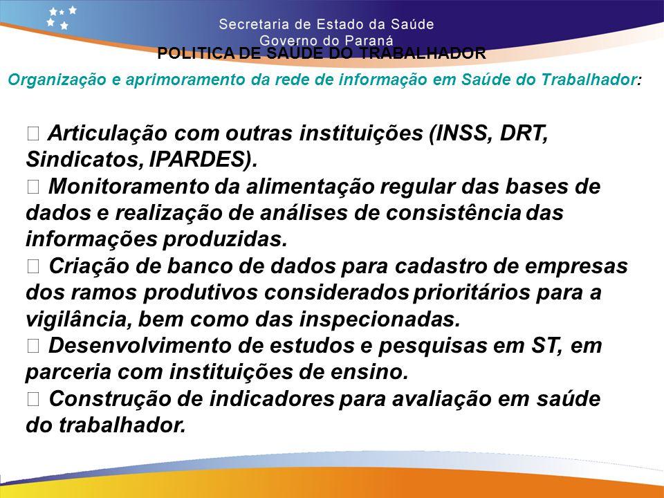 POLITICA DE SAÚDE DO TRABALHADOR Trajeto 14,7 Organização e aprimoramento da rede de informação em Saúde do Trabalhador: • Articulação com outras inst
