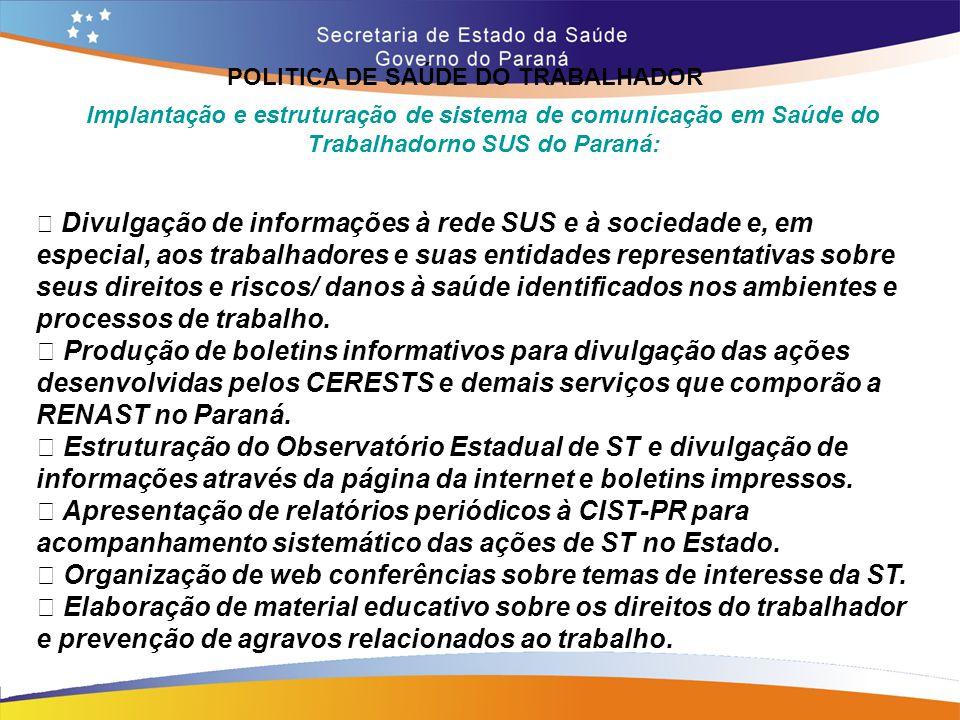 POLITICA DE SAÚDE DO TRABALHADOR Trajeto 14,7 Implantação e estruturação de sistema de comunicação em Saúde do Trabalhadorno SUS do Paraná: • Divulgaç