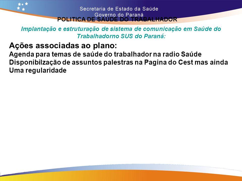 POLITICA DE SAÚDE DO TRABALHADOR Trajeto 14,7 Implantação e estruturação de sistema de comunicação em Saúde do Trabalhadorno SUS do Paraná: Ações asso