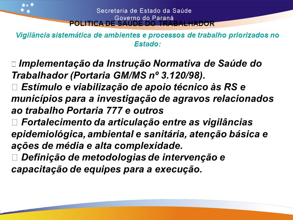 POLITICA DE SAÚDE DO TRABALHADOR Trajeto 14,7 Vigilância sistemática de ambientes e processos de trabalho priorizados no Estado: • Implementação da In