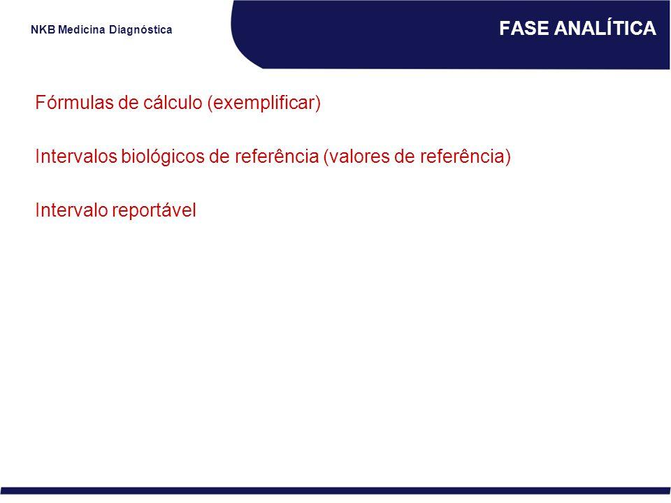 NKB Medicina Diagnóstica FASE ANALÍTICA Fórmulas de cálculo (exemplificar) Intervalos biológicos de referência (valores de referência) Intervalo repor