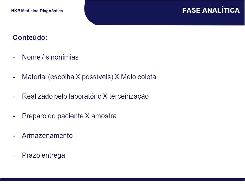 NKB Medicina Diagnóstica FASE ANALÍTICA Conteúdo: -Nome / sinonímias -Material (escolha X possíveis) X Meio coleta -Realizado pelo laboratório X terce