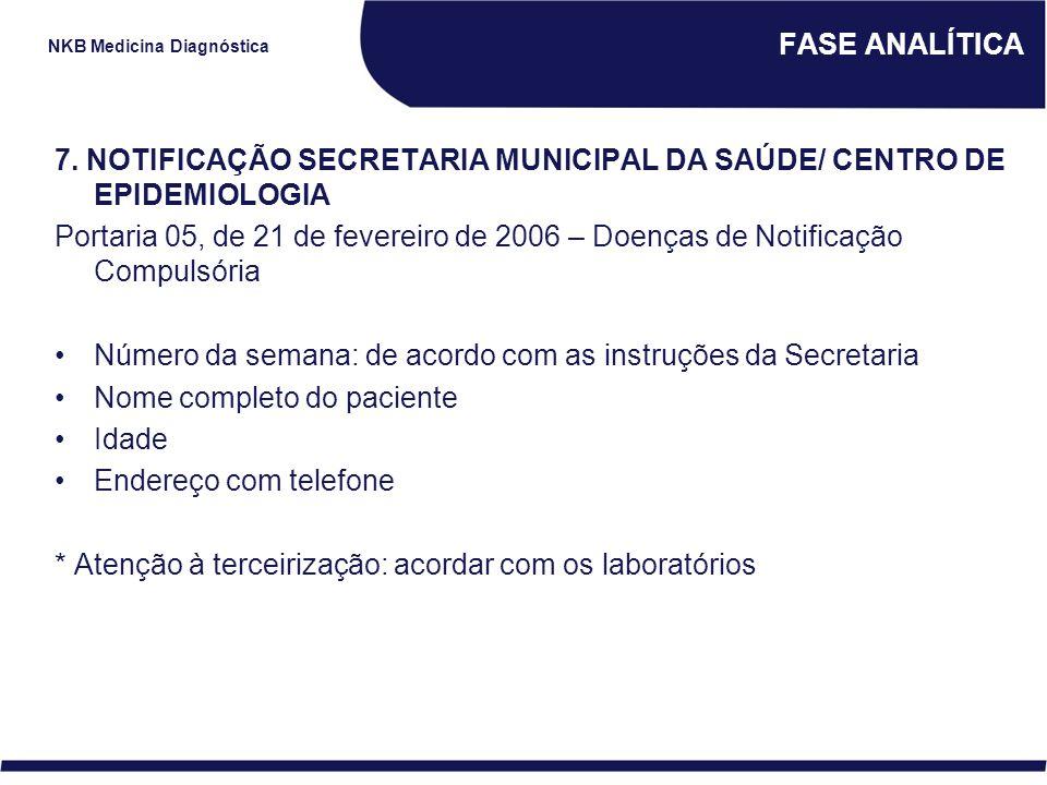 NKB Medicina Diagnóstica FASE ANALÍTICA 7. NOTIFICAÇÃO SECRETARIA MUNICIPAL DA SAÚDE/ CENTRO DE EPIDEMIOLOGIA Portaria 05, de 21 de fevereiro de 2006