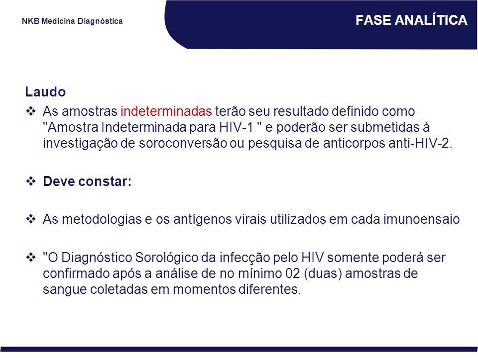 NKB Medicina Diagnóstica FASE ANALÍTICA Laudo  As amostras indeterminadas terão seu resultado definido como