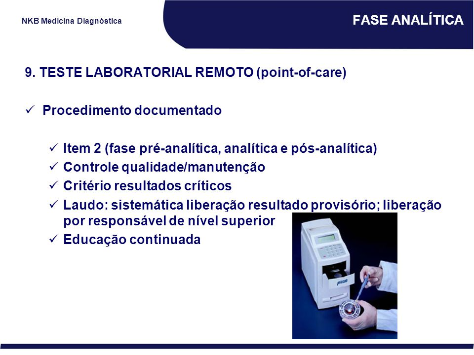 NKB Medicina Diagnóstica FASE ANALÍTICA 9. TESTE LABORATORIAL REMOTO (point-of-care) Procedimento documentado Item 2 (fase pré-analítica, analítica e