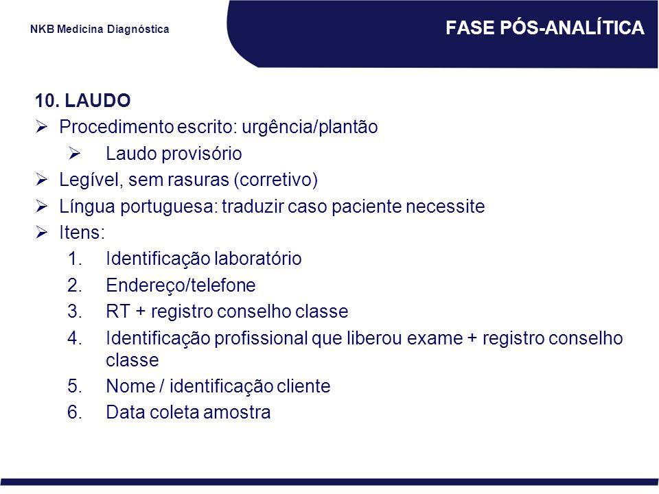 NKB Medicina Diagnóstica FASE PÓS-ANALÍTICA 10. LAUDO  Procedimento escrito: urgência/plantão  Laudo provisório  Legível, sem rasuras (corretivo) 