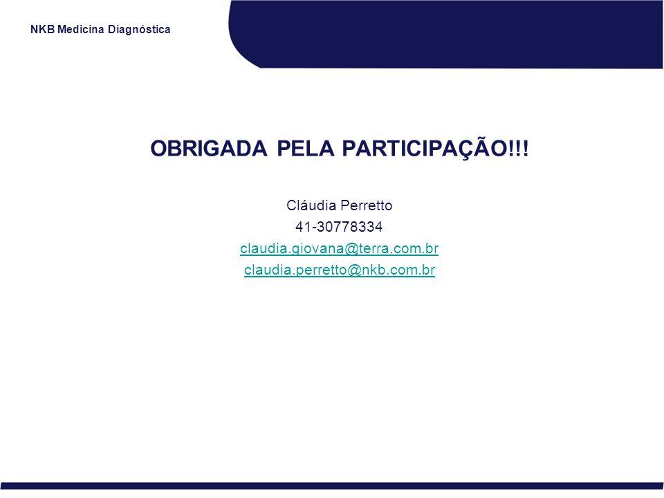 NKB Medicina Diagnóstica OBRIGADA PELA PARTICIPAÇÃO!!! Cláudia Perretto 41-30778334 claudia.giovana@terra.com.br claudia.perretto@nkb.com.br