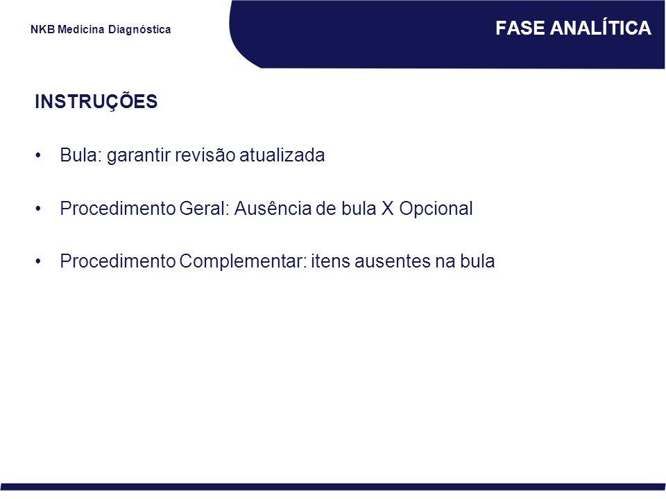 NKB Medicina Diagnóstica FASE ANALÍTICA INSTRUÇÕES Bula: garantir revisão atualizada Procedimento Geral: Ausência de bula X Opcional Procedimento Comp