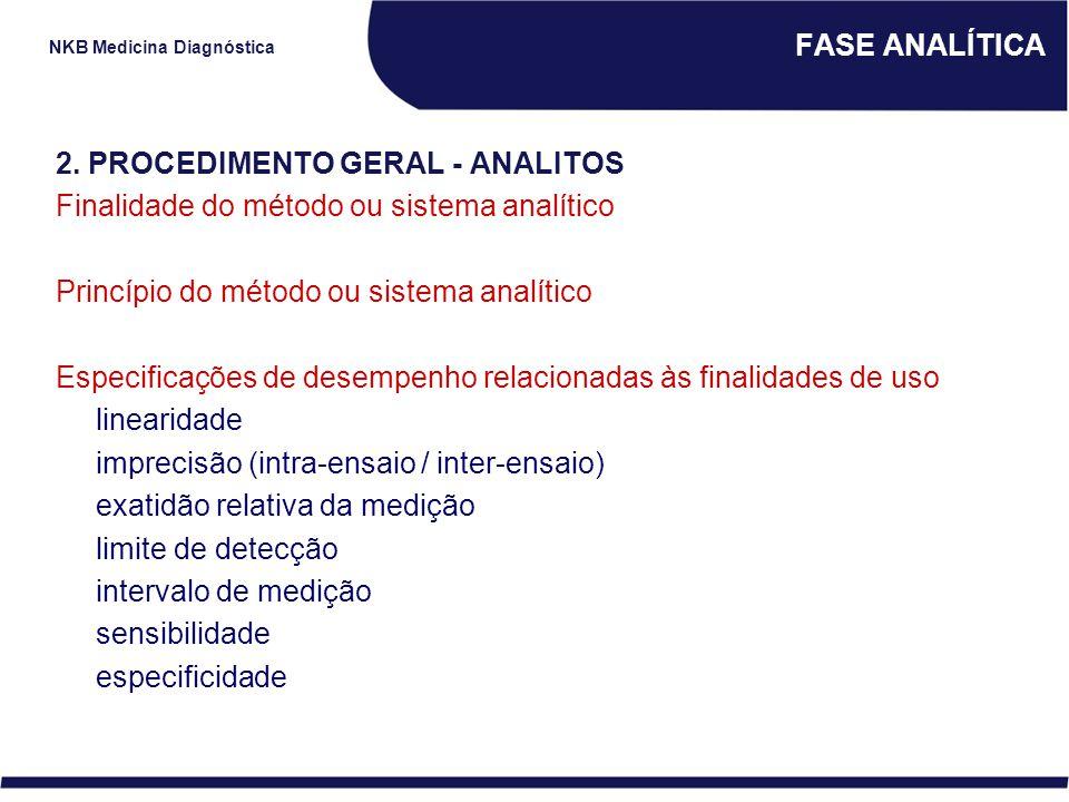 NKB Medicina Diagnóstica FASE ANALÍTICA 2. PROCEDIMENTO GERAL - ANALITOS Finalidade do método ou sistema analítico Princípio do método ou sistema anal