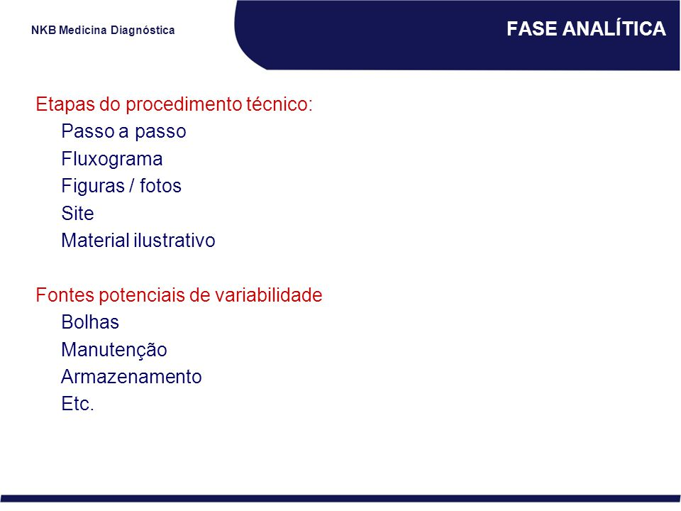 NKB Medicina Diagnóstica FASE ANALÍTICA Etapas do procedimento técnico: Passo a passo Fluxograma Figuras / fotos Site Material ilustrativo Fontes pote