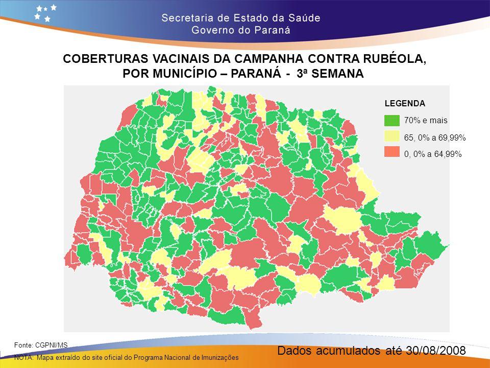 COBERTURAS VACINAIS DA CAMPANHA CONTRA RUBÉOLA, POR MUNICÍPIO – PARANÁ - 3ª SEMANA Fonte: CGPNI/MS NOTA: Mapa extraído do site oficial do Programa Nac