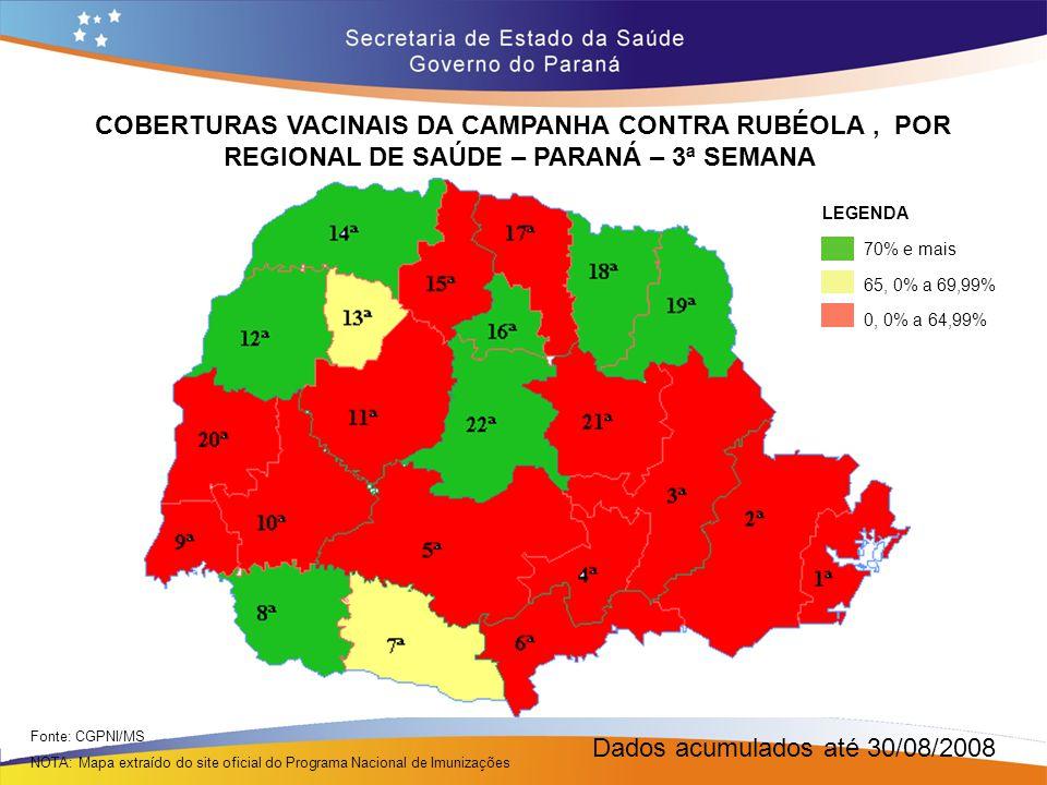 COBERTURAS VACINAIS DA CAMPANHA CONTRA RUBÉOLA, POR REGIONAL DE SAÚDE – PARANÁ – 3ª SEMANA Dados acumulados até 30/08/2008 Fonte: CGPNI/MS NOTA: Mapa