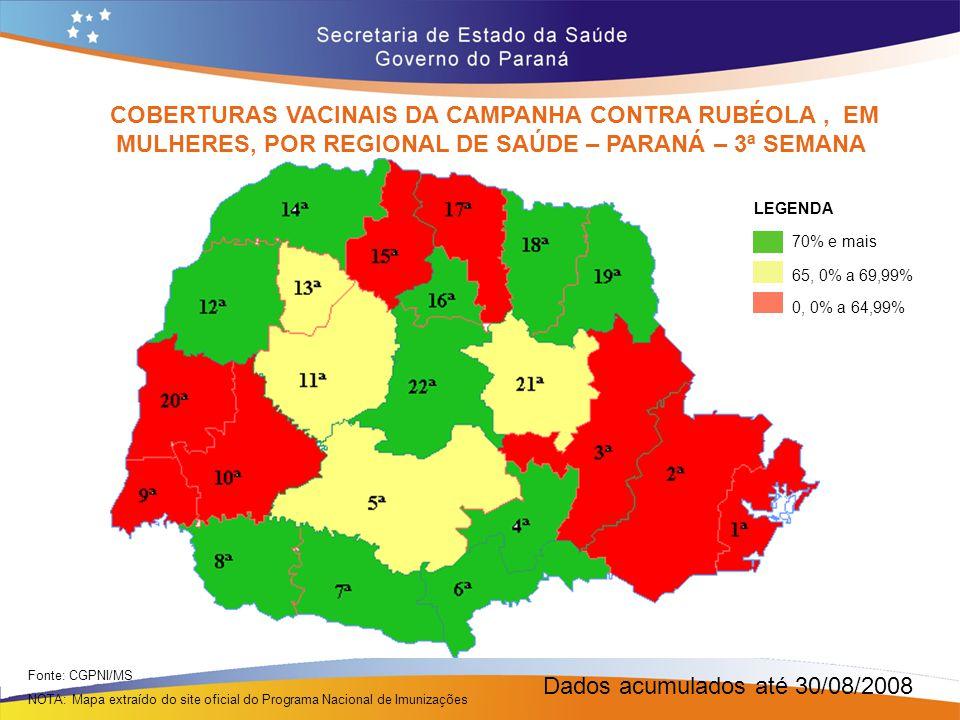 COBERTURAS VACINAIS DA CAMPANHA CONTRA RUBÉOLA, EM MULHERES, POR REGIONAL DE SAÚDE – PARANÁ – 3ª SEMANA Fonte: CGPNI/MS NOTA: Mapa extraído do site of