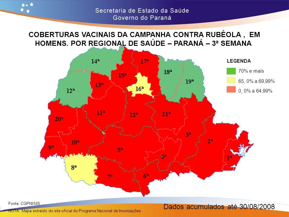 COBERTURAS VACINAIS DA CAMPANHA CONTRA RUBÉOLA, EM HOMENS, POR REGIONAL DE SAÚDE – PARANÁ – 3ª SEMANA Fonte: CGPNI/MS NOTA: Mapa extraído do site ofic
