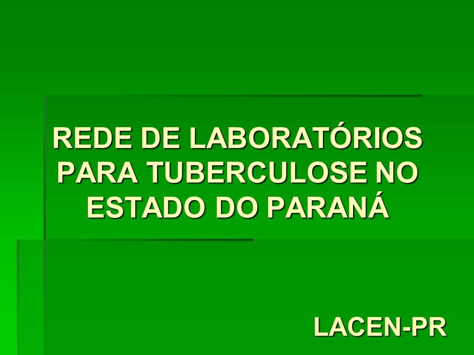 REDE DE LABORATÓRIOS PARA TUBERCULOSE NO ESTADO DO PARANÁ LACEN-PR
