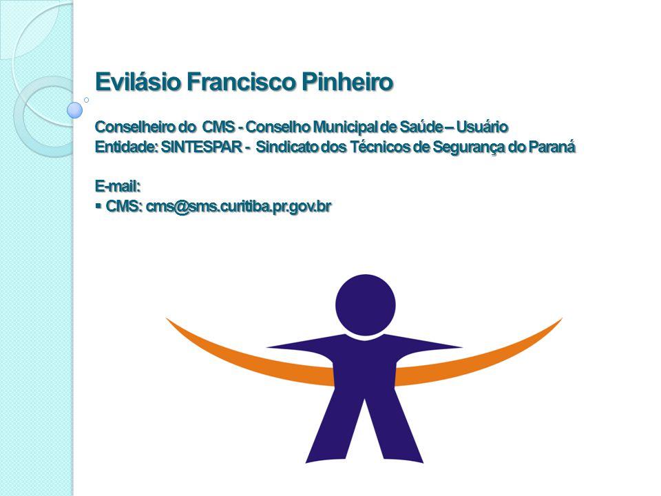 Evilásio Francisco Pinheiro Conselheiro do CMS - Conselho Municipal de Saúde – Usuário Entidade: SINTESPAR - Sindicato dos Técnicos de Segurança do Pa