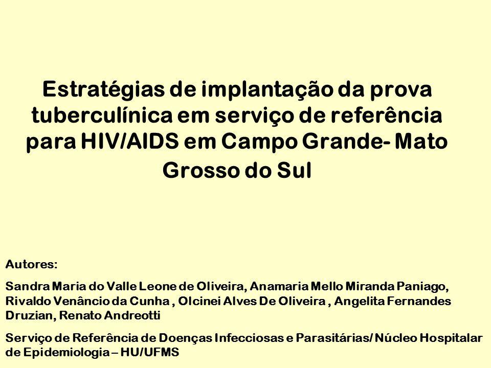 Estratégias de implantação da prova tuberculínica em serviço de referência para HIV/AIDS em Campo Grande- Mato Grosso do Sul Autores: Sandra Maria do