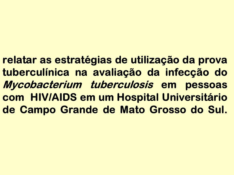 relatar as estratégias de utilização da prova tuberculínica na avaliação da infecção do Mycobacterium tuberculosis em pessoas com HIV/AIDS em um Hospi