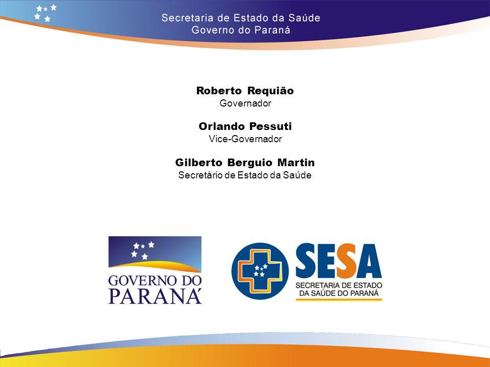 Roberto Requião Governador Orlando Pessuti Vice-Governador Gilberto Berguio Martin Secretário de Estado da Saúde