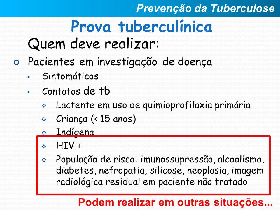 Quem deve realizar: Pacientes em investigação de doença  Sintomáticos  Contatos de tb  Lactente em uso de quimioprofilaxia primária  Criança (< 15
