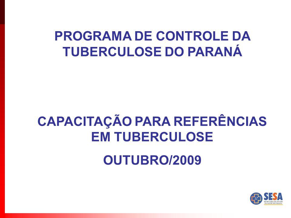 PROGRAMA DE CONTROLE DA TUBERCULOSE DO PARANÁ CAPACITAÇÃO PARA REFERÊNCIAS EM TUBERCULOSE OUTUBRO/2009