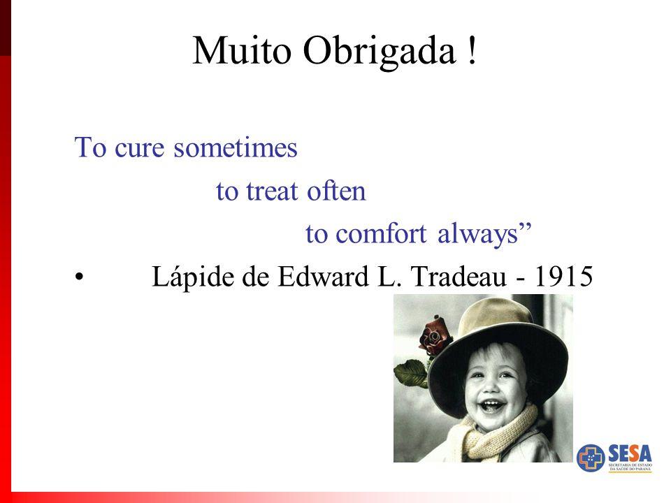 "Muito Obrigada ! To cure sometimes to treat often to comfort always"" Lápide de Edward L. Tradeau - 1915"
