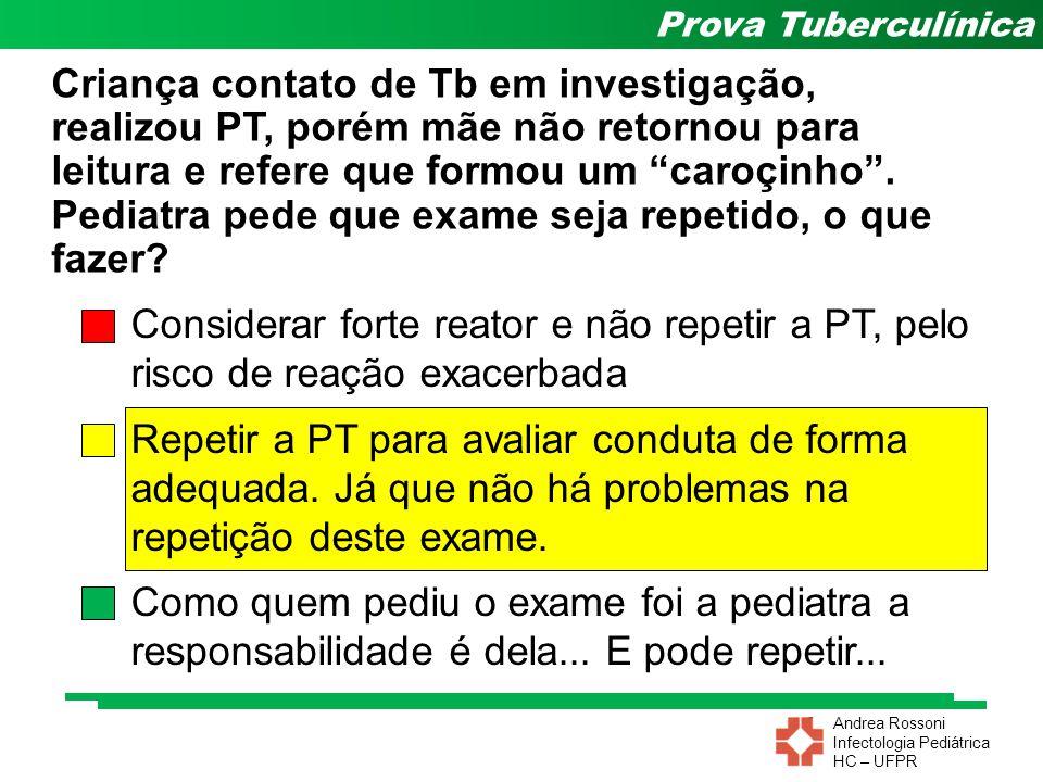 Andrea Rossoni Infectologia Pediátrica HC – UFPR Prova Tuberculínica Criança contato de Tb em investigação, realizou PT, porém mãe não retornou para l