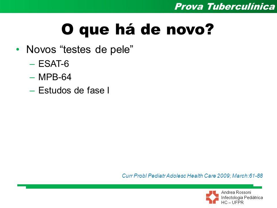 "Andrea Rossoni Infectologia Pediátrica HC – UFPR Prova Tuberculínica O que há de novo? Novos ""testes de pele"" –ESAT-6 –MPB-64 –Estudos de fase I Curr"