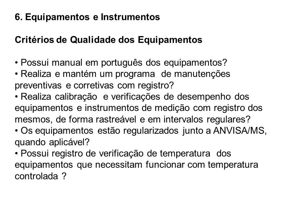 6. Equipamentos e Instrumentos Critérios de Qualidade dos Equipamentos Possui manual em português dos equipamentos? Realiza e mantém um programa de ma