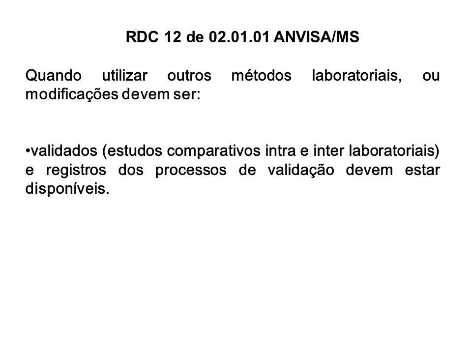 Quando utilizar outros métodos laboratoriais, ou modificações devem ser: validados (estudos comparativos intra e inter laboratoriais) e registros dos
