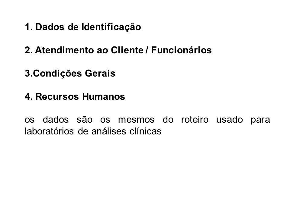 1. Dados de Identificação 2. Atendimento ao Cliente / Funcionários 3.Condições Gerais 4. Recursos Humanos os dados são os mesmos do roteiro usado para
