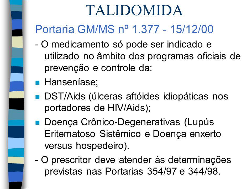 TALIDOMIDA Portaria GM/MS nº 1.377 - 15/12/00 - O medicamento só pode ser indicado e utilizado no âmbito dos programas oficiais de prevenção e control