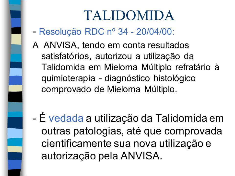 TALIDOMIDA - Resolução RDC nº 34 - 20/04/00: A ANVISA, tendo em conta resultados satisfatórios, autorizou a utilização da Talidomida em Mieloma Múltip
