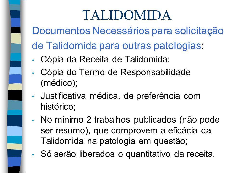 TALIDOMIDA Documentos Necessários para solicitação de Talidomida para outras patologias: Cópia da Receita de Talidomida; Cópia do Termo de Responsabil