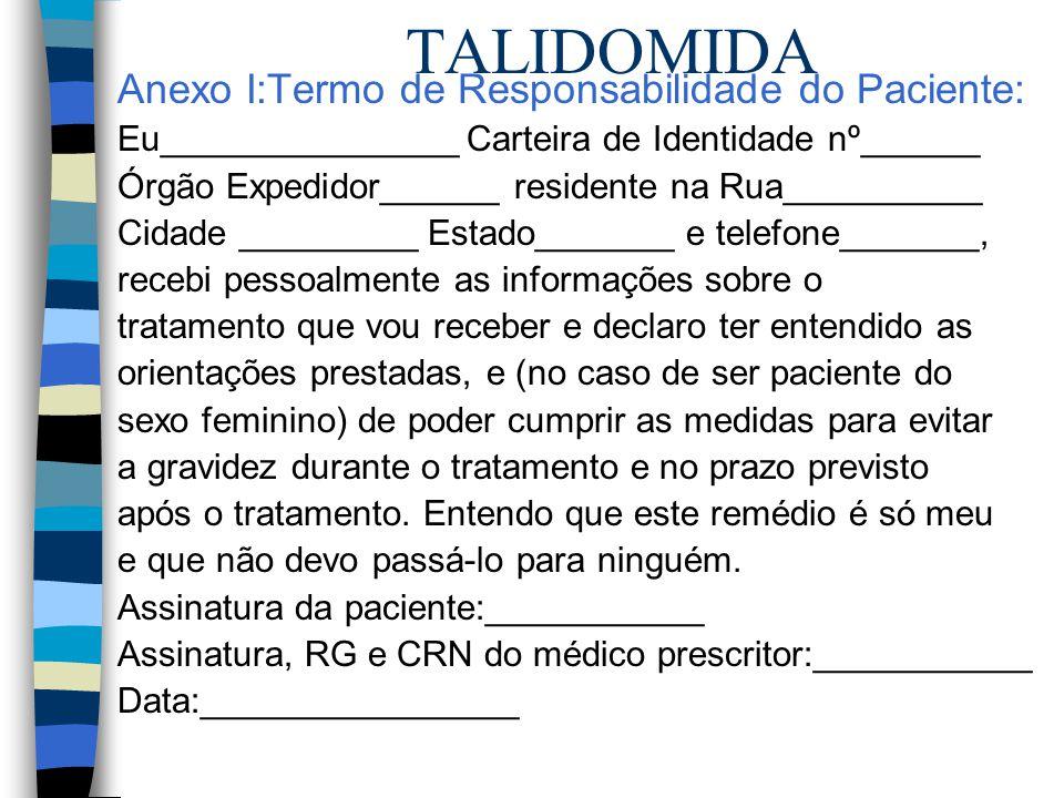 TALIDOMIDA Anexo I:Termo de Responsabilidade do Paciente: Eu_______________ Carteira de Identidade nº______ Órgão Expedidor______ residente na Rua____