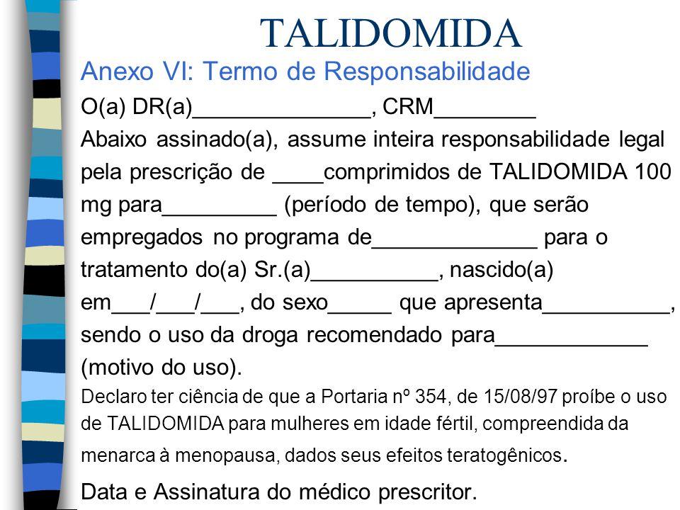 TALIDOMIDA Anexo VI: Termo de Responsabilidade O(a) DR(a)______________, CRM________ Abaixo assinado(a), assume inteira responsabilidade legal pela pr