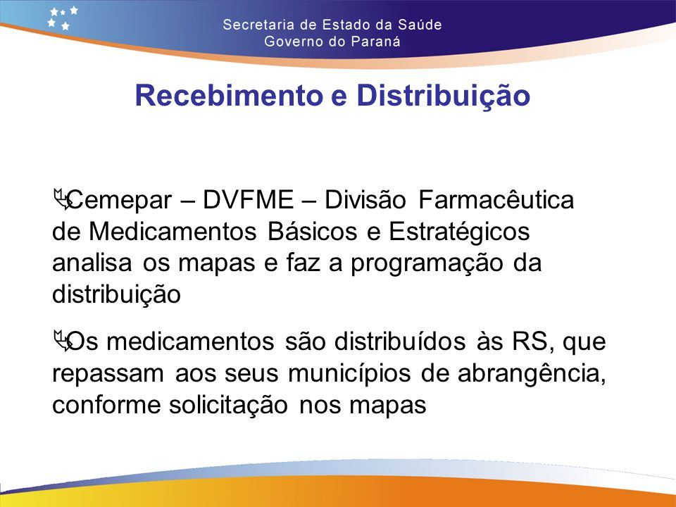 Recebimento e Distribuição  Cemepar – DVFME – Divisão Farmacêutica de Medicamentos Básicos e Estratégicos analisa os mapas e faz a programação da dis