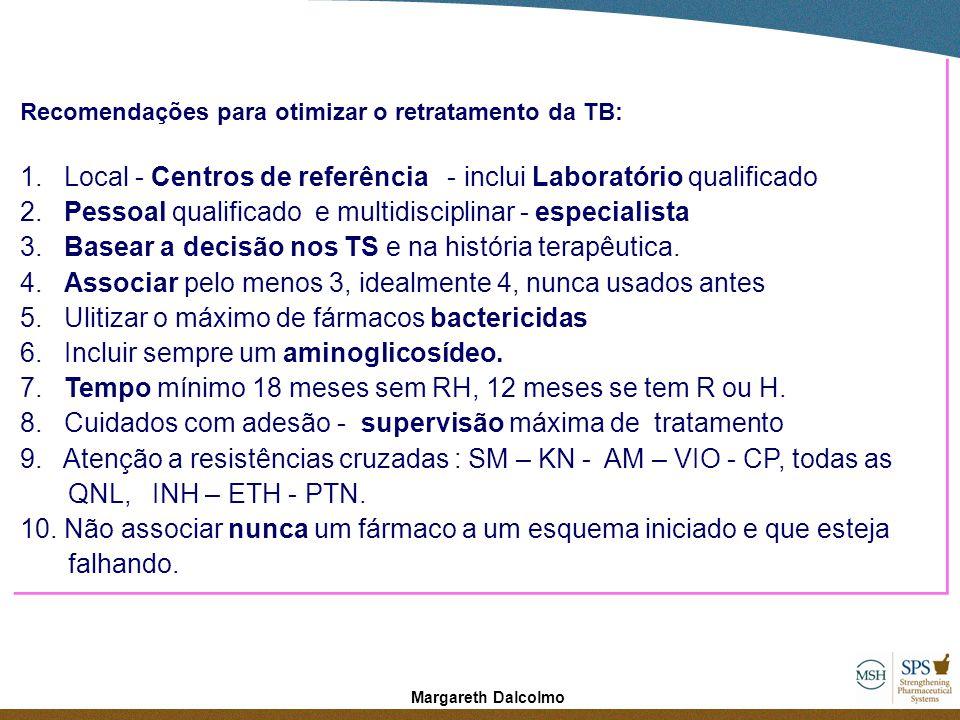 Margareth Dalcolmo Recomendações para otimizar o retratamento da TB: 1. Local - Centros de referência - inclui Laboratório qualificado 2. Pessoal qual